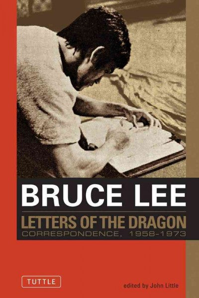 Letters of the Dragon : An Anthology of Bruce Lee's Correspondence With Family, Friends, and Fans 1958-1973