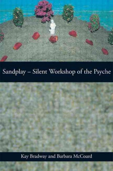 Sandplay : Silent Workshop of the Psyche