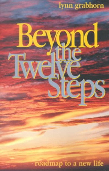 Beyond the Twelve Steps : Roadmap to a New Life
