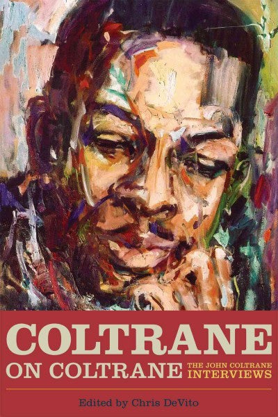 Coltrane on Coltrane : The John Coltrane Interviews