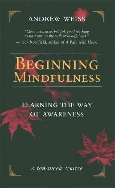 Beginning Mindfulness : Learning the Way of Awareness