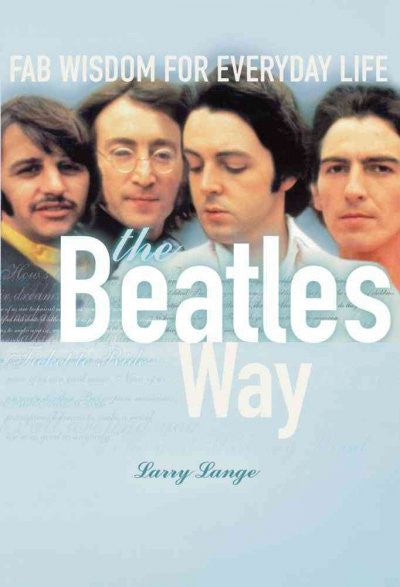 Beatles Way : Fab Wisdom for Everyday Life