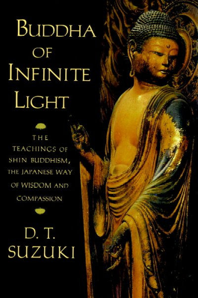 Buddha of Infinite Light : The Teachings of Shin Buddhism, the Japanese Way of Wisdom and Compassion