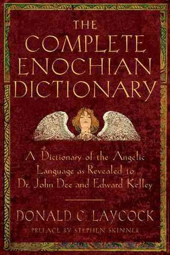 Complete Enochian Dictionary : A Dictionary of the Angelic Language As Revealed to Dr. John Dee and Edward Kelley