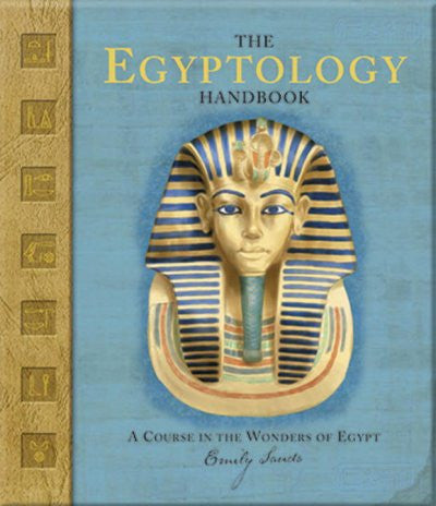 Egyptology Handbook : A Course In The Wonders Of Egypt