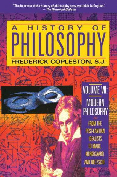 History of Philosophy : Modern Philosophy : From the Post-Kantian Idealists to Marx, Kierkegaard, and Nietzsche