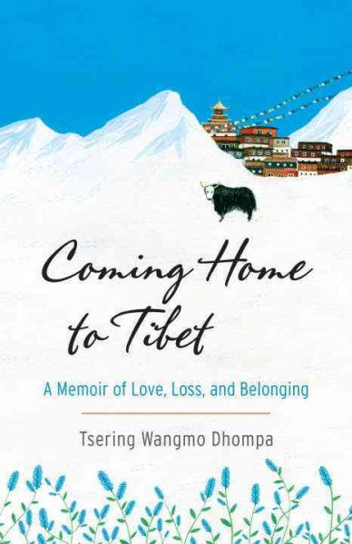 Coming Home to Tibet : A Memoir of Love, Loss, and Belonging