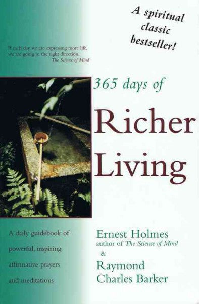 365 Days of Richer Living : A Daily Guidebook of Powerful and Inspiring Affirmative Prayers and Meditations