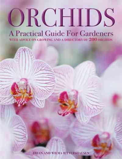 Orchids : A Practical Guide for Gardeners: With Advice on Growing and a Directory of 200 Orchids