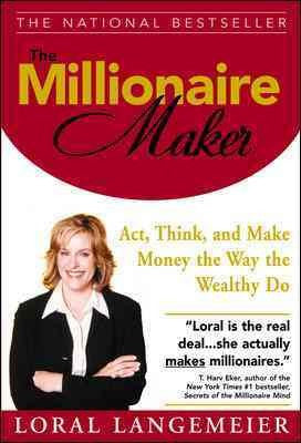Millionaire Maker : Act, Think, and Make Money The Way The Wealthy Do