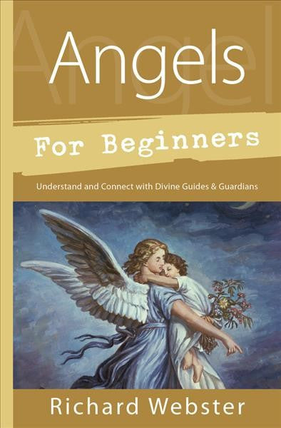 Angels for Beginners : Understand & Connect with Divine Guides & Guardians