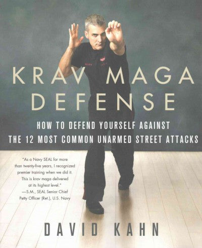 Krav Maga Defense : How to Defend Yourself Against the 12 Most Common Unarmed Street Attacks
