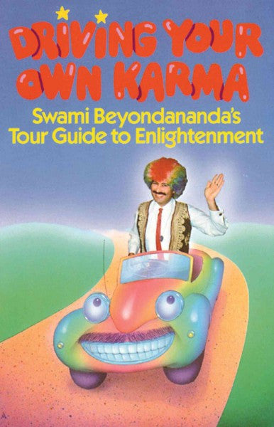 Driving Your Own Karma : Swami Beyondananda's Tour Guide to Enlightenment