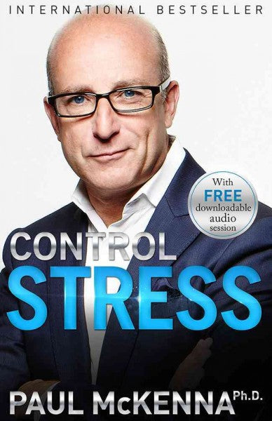 Control Stress : Stop Worrying and Feel Good Now!