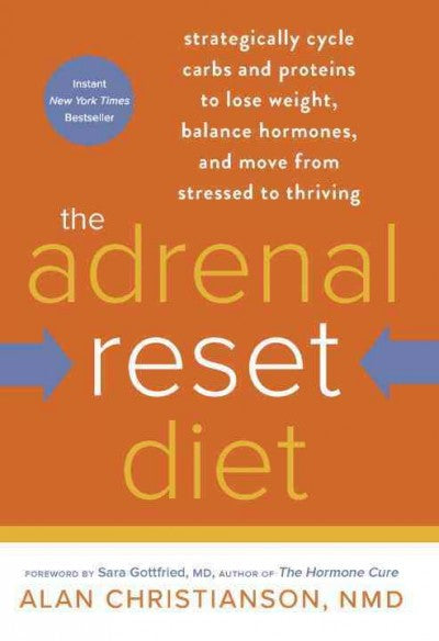 Adrenal Reset Diet : Strategically Cycle Carbs and Proteins to Lose Weight, Balance Hormones, and Move from Stressed to Thriving