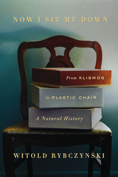 Now I Sit Me Down : From Klismos to Plastic Chair: A Natural History