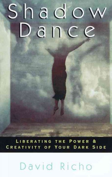 Shadow Dance : Liberating the Power and Creativity of Your Dark Side