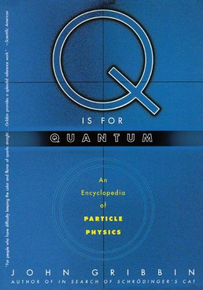 Q Is for Quantum : An Encyclopedia of Particle Physics