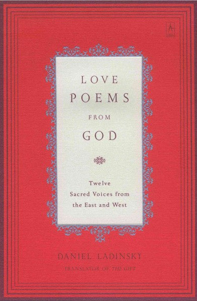 Love Poems from God : Twelve Sacred Voices from the East and West