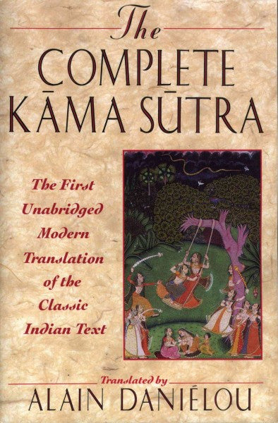 Complete Kama Sutra : The First Unabridged Modern Translation of the Classic Indian Text