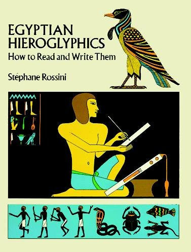 Egyptian Hieroglyphics : How to Read and Write Them