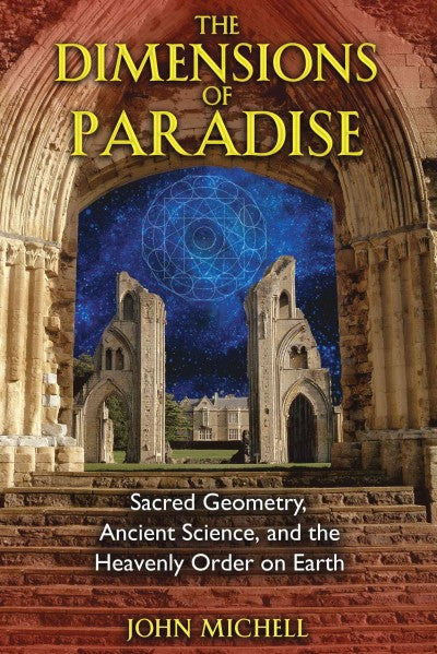 Dimensions of Paradise : Sacred Geometry, Ancient Science, and the Heavenly Order on Earth