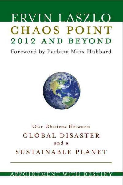 Chaos Point 2012 and Beyond : Our Choices Between Global Disaster and a Sustainable Planet