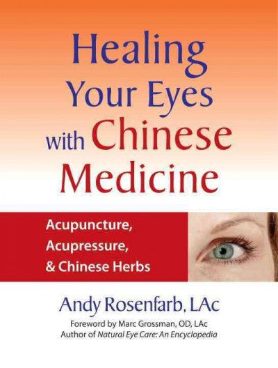 Healing Your Eyes With Chinese Medicine : Acupuncture, Acupressure, & Chinese Herbs