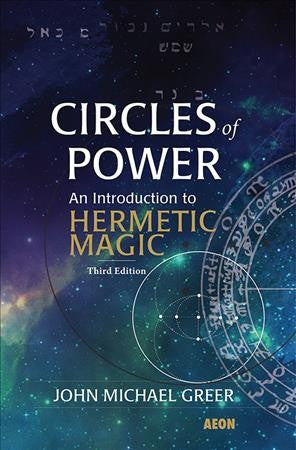 Circles of Power : An Introduction to Hermetic Magic