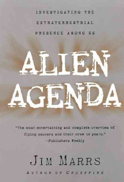 Alien Agenda : Investigating the Extraterrestrial Presence Among Us