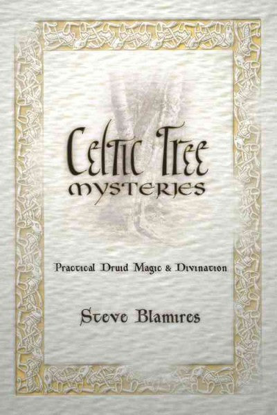 Celtic Tree Mysteries : Practical Druid Magic and Divination