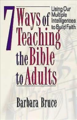 7 Ways of Teaching the Bible to Adults : Using Our Multiple Intelligences to Build Faith