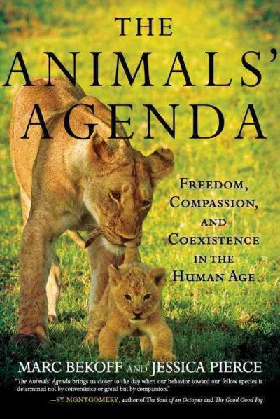 Animals' Agenda : Freedom, Compassion, and Coexistence in the Human Age