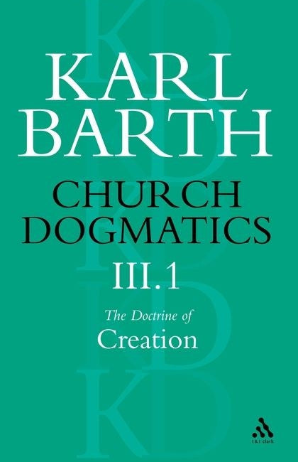 Church Dogmatics the Doctrine of Creation : The Work of Creation