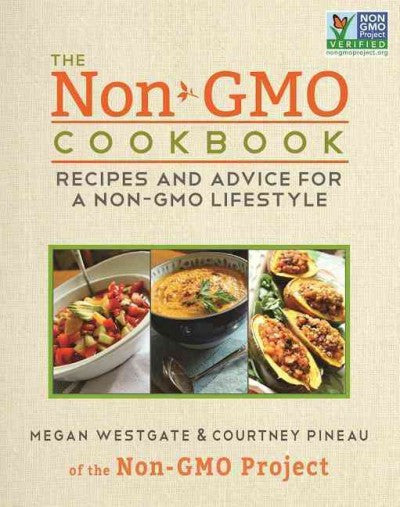 Non-GMO Cookbook : Recipes and Advice for a Non-GMO Lifestyle