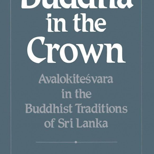 Buddha in the Crown : Avalokitesvara in the Buddhist Traditions of Sri Lanka
