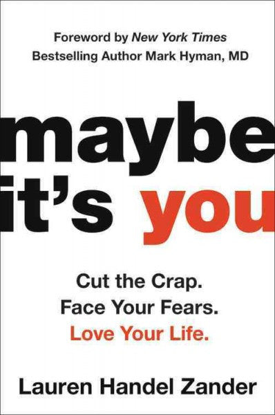 maybe it's you : Cut the Crap, Face Your Fears, Love Your Life