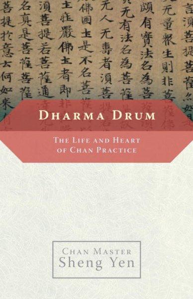 Dharma Drum : The Life And Heart of Chan Pracice