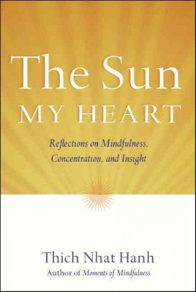 Sun My Heart : Reflections on Mindfulness, Concentration, and Insight