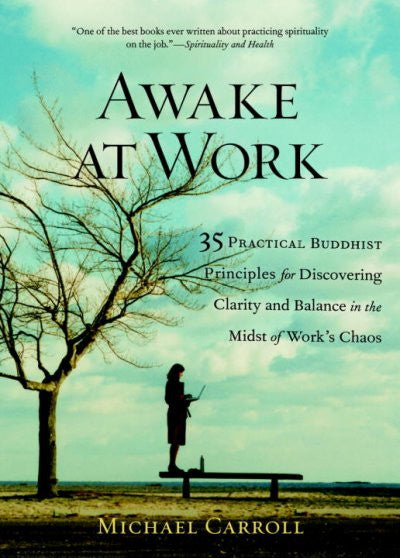 Awake at Work : 35 Practical Buddhist Principles for Discovering Clarity And Balance in the Midst of Work's Chaos