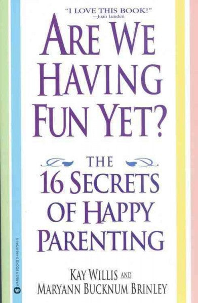 Are We Having Fun Yet? : The 16 Secrets of Happy Parenting