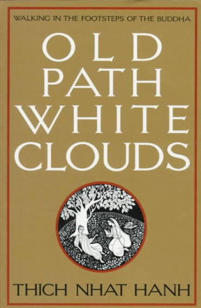 Old Path, White Clouds : Walking in the Footsteps of the Buddha