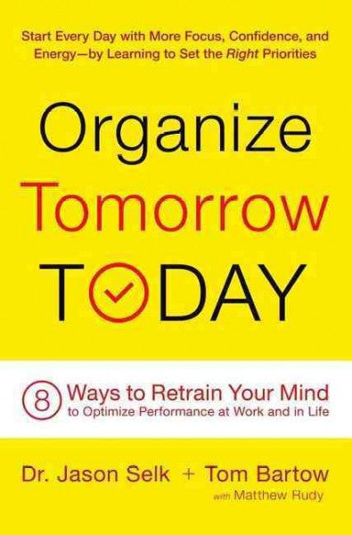 Organize Tomorrow Today : 8 Ways to Retrain Your Mind to Optimize Performance at Work and in Life