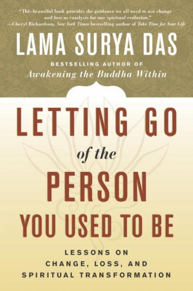 Letting Go of the Person You Used to Be : Lessons on Change, Loss, and Spiritual Transformation