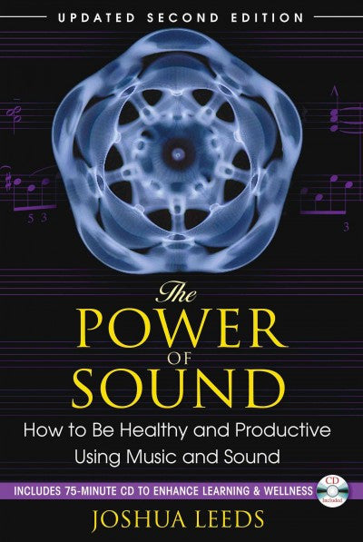 Power of Sound : How to Be Healthy and Productive Using Music and Sound