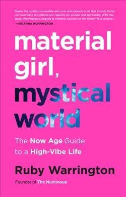 Material Girl, Mystical World : The Now Age Guide to a High-Vibe Life