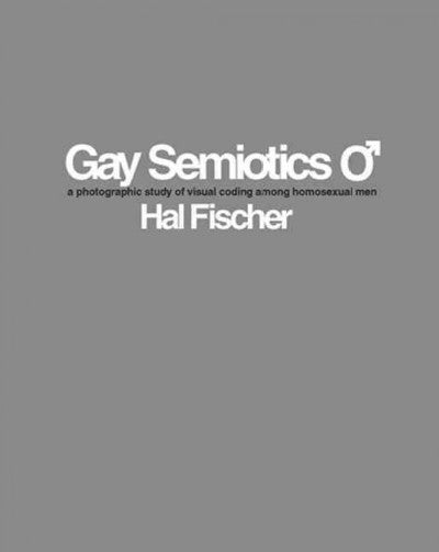 Gay Semiotics : A Photographic Study of Visual Coding Among Homosexual Men