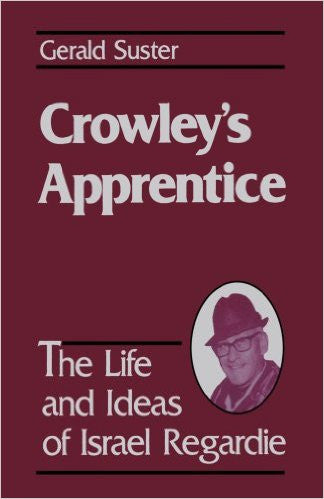Crowley's Apprentice : The Life and Ideas of Israel Regardie