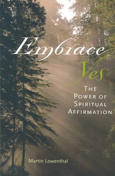 Embrace Yes : The Power Of Spiritual Affirmation