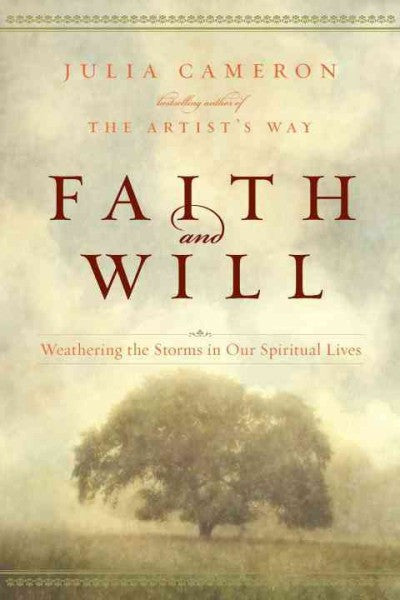 Faith and Will : Weathering the Storms in Our Spiritual Lives
